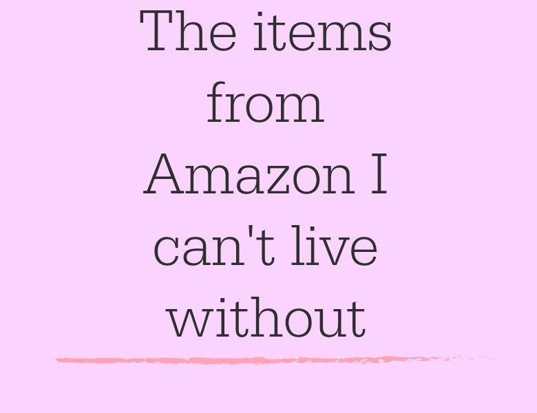 The items from Amazon I can't live without
